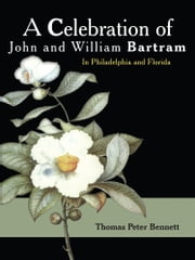 A Celebration of John and William Bartram - In Philadelphia and Florida ebook by Thomas Peter Bennett