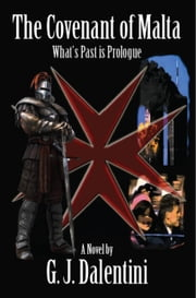 The Covenant of Malta - What's Past is Prologue ebook by G. J. Dalentini