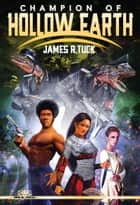 Champion of Hollow Earth ebook by James R. Tuck