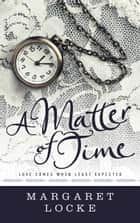 A Matter of Time - Magic of Love, #2 ebook by Margaret Locke