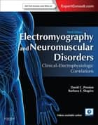 Electromyography and Neuromuscular Disorders E-Book - Clinical-Electrophysiologic Correlations (Expert Consult - Online) ebook by David C. Preston, MD, FAAN,...