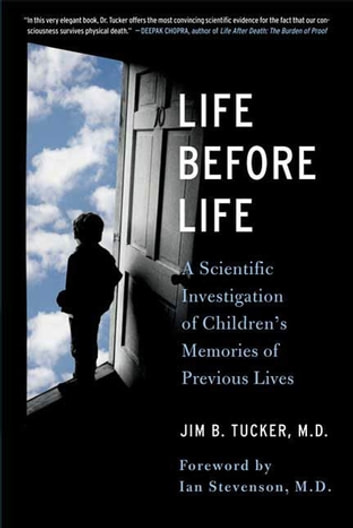 Life Before Life - A Scientific Investigation of Children's Memories of Previous Lives eBook by Jim B. Tucker, M.D.