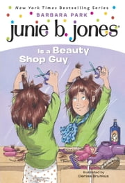 Junie B. Jones #11: Junie B. Jones Is a Beauty Shop Guy ebook by Barbara Park,Denise Brunkus
