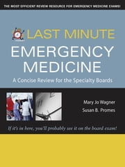 Last Minute Emergency Medicine: A Concise Review for the Specialty Boards ebook by Mary Jo Wagner,Susan Promes