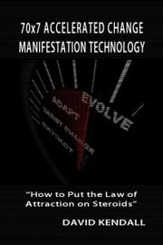 70x7 Accelerated Change Manifestation Technology ebook by David kendall