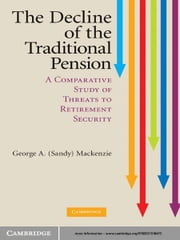 The Decline of the Traditional Pension - A Comparative Study of Threats to Retirement Security ebook by G. A. (Sandy) Mackenzie