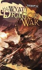 Dragon War - Draconic Prophecies, Book 3 ebook by James Wyatt