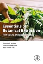 Essentials of Botanical Extraction - Principles and Applications ebook by Subhash C. Mandal, Vivekananda Mandal, Anup Kumar Das