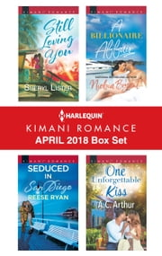 Harlequin Kimani Romance April 2018 Box Set - Still Loving You\Seduced in San Diego\A Billionaire Affair\One Unforgettable Kiss ebook by Sheryl Lister, Reese Ryan, Niobia Bryant,...