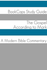 The Gospel of Mark: A Modern Bible Commentary ebook by BookCaps