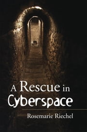 A Rescue in Cyberspace ebook by Rosemarie Riechel