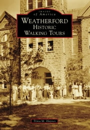 Weatherford - Historic Walking Tours ebook by Trina M. Haynes