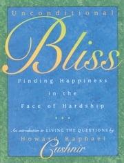 Unconditional Bliss - Finding Happiness in the Face of Hardship ebook by Howard Raphael Cushnir