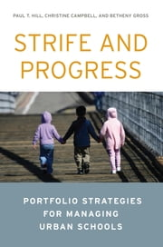 Strife and Progress - Portfolio Strategies for Managing Urban Schools ebook by Paul T. Hill,Christine Campbell,Betheny Gross