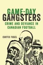 Game-Day Gangsters ebook by Curtis Fogel