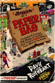 Requiem for a Paper Bag - Celebrities and Civilians Tell Stories of the Best Lost, Tossed, and Found Items from Around the World ebook by Davy Rothbart