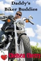Daddy's Biker Buddies eBook by Chelsea Cherry