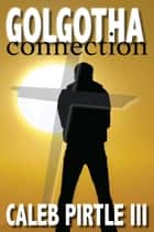 Golgotha Connection ebook by Caleb Pirtle III
