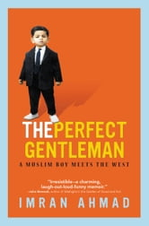The Perfect Gentleman - A Muslim Boy Meets the West ebook by Imran Ahmad