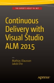 Continuous Delivery with Visual Studio ALM 2015 ebook by Jakob Ehn,Mathias Olausson