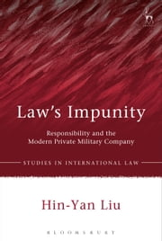 Law's Impunity - Responsibility and the Modern Private Military Company ebook by Hin-Yan Liu