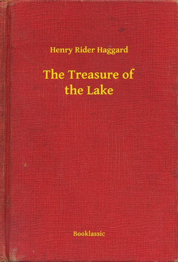The Treasure of the Lake ebook by Henry Rider Haggard
