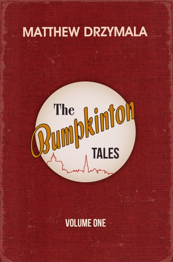 The Bumpkinton Tales: Volume One ebook by Matthew Drzymala