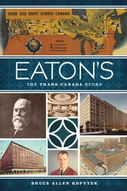 Eaton's - The Trans-Canada Store ebook by Bruce Allen Kopytek