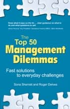 The Top 50 Management Dilemmas - Fast solutions to everyday challenges ebook by Sona Sherratt, Roger Delves