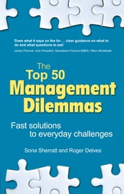 The Top 50 Management Dilemmas - Fast solutions to everyday challenges ebook by Sona Sherratt,Roger Delves