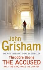 Theodore Boone: The Accused - Theodore Boone 3 ebook by John Grisham