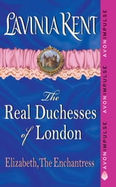 Elizabeth, The Enchantress - The Real Duchesses of London ebook by Lavinia Kent
