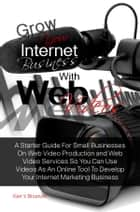 Grow Your Internet Business With Web Videos ebook by Ken Y. Brosnon