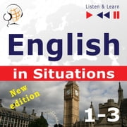 English in Situations. 1-3 – New Edition: A Month in Brighton + Holiday Travels + Business English: (47 Topics at intermediate level: B1-B2 – Listen & Learn) audiobook by Dorota Guzik, Joanna Bruska, Anna Kicinska
