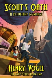 Scout's Oath - A Planetary Romance ebook by Henry Vogel