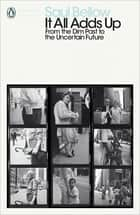 It All Adds Up ebook by Saul Bellow