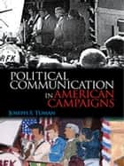 Political Communication in American Campaigns ebook by Joseph S. Tuman