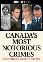 Canada's Most Notorious Crimes ebook by Maclean's