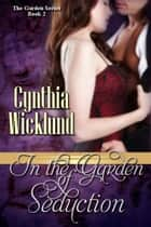 In the Garden of Seduction (The Garden Series Book 2) ebook by Cynthia Wicklund