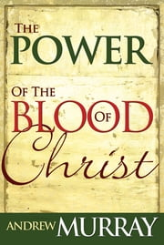Power Of The Blood Of Christ ebook by Andrew Murray