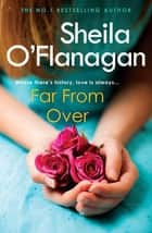 Far From Over - A refreshing romance novel of humour and warmth ebook by Sheila O'Flanagan