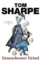 Grantchester Grind - (Porterhouse Blue Series 2) ebook by Tom Sharpe