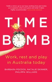 Time Bomb - Work, Rest and Play in Australia Today ebook by Barbara Pocock, Natalie Skinner, Philippa Williams