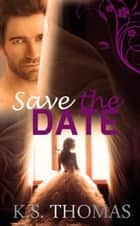 Save The Date ebook by K.S. Thomas