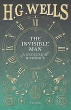 The Invisible Man: A Grotesque Romance ebook by H. G. Wells