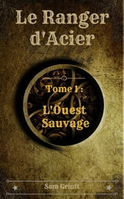 Le Ranger d'Acier - Tome 1 : L'Ouest Sauvage ebook by Kobo.Web.Store.Products.Fields.ContributorFieldViewModel