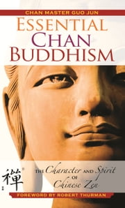 Essential Chan Buddhism - The Character and Spirit of Chinese Zen ebook by Robert Thurman,Guo  Jun,Kenneth  Wapner