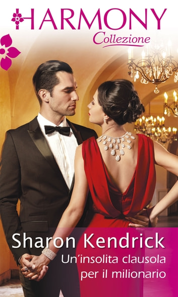 Un'insolita clausola per il milionario ebook by Sharon Kendrick
