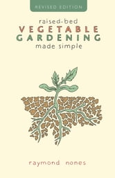 Raised-Bed Vegetable Gardening Made Simple ebook by Raymond Nones