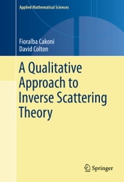A Qualitative Approach to Inverse Scattering Theory ebook by Fioralba Cakoni,David Colton
